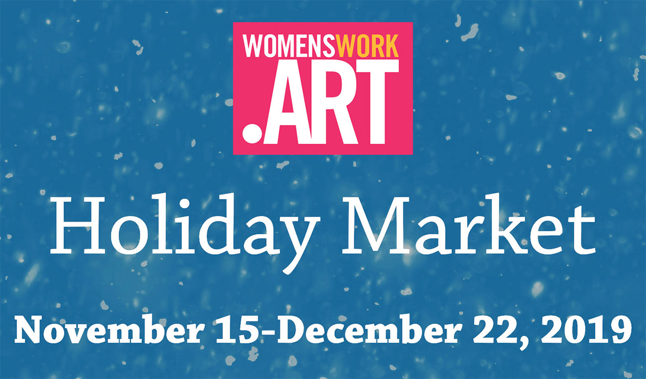 Womenswork.Art: Holiday Market 2019